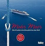 HOLIDAY Reisebuch: Mehr Meer: Die 50 schönsten Kreuzfahrten auf Meeren und Flüssen