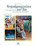 Vergnügungsreisen zur See. Die Geschichte der deutschen Kreuzfahrt: Vergnügungsreisen zur See, 2 Bde., Bd.1, 1889-1939